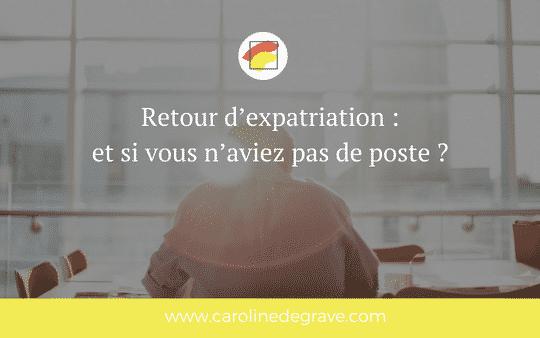 Retour d'expatriation : et si vous n'aviez pas de poste ?