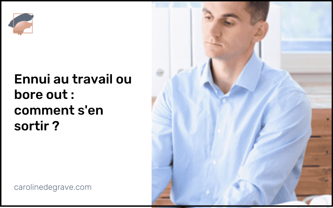 Ennui au travail ou bore out, comment s'en sortir ?