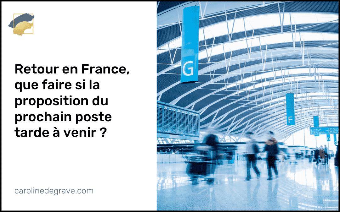 Retour en France : que faire si la proposition du prochain poste tarde à venir ?