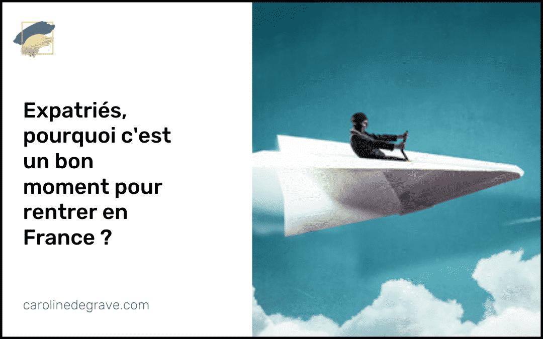 Expatriés : pourquoi c'est un bon moment pour rentrer en France ?