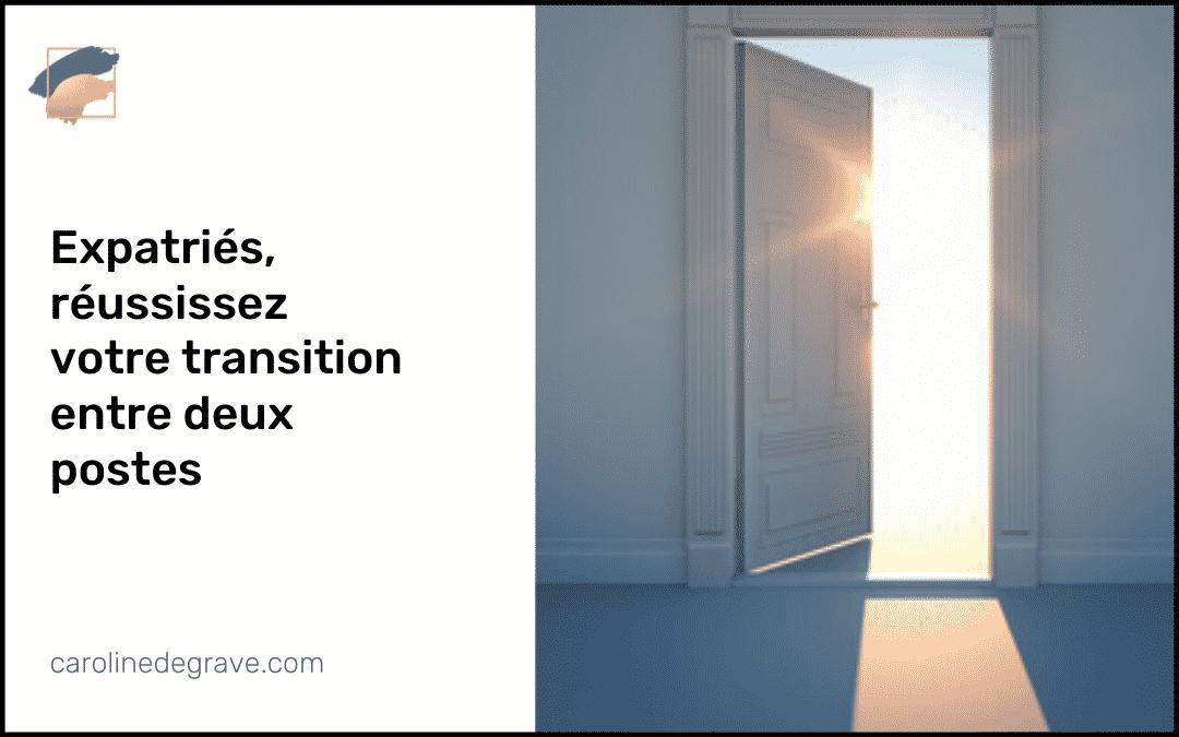 Expatriés : Réussissez votre transition entre 2 postes