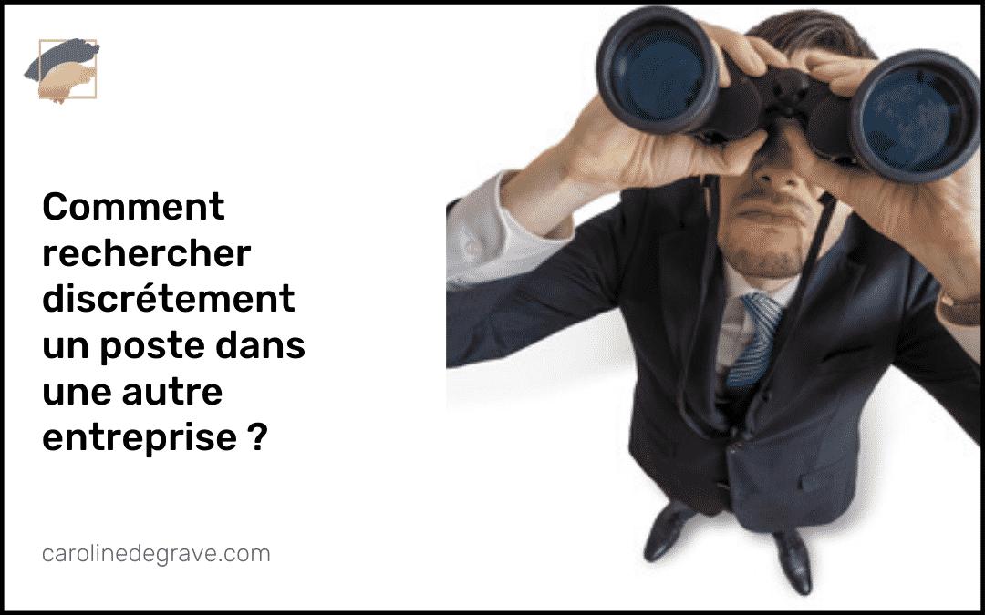 Comment rechercher un nouveau poste discrètement dans une autre entreprise ?