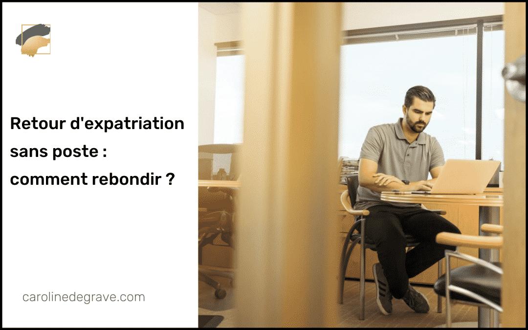 Retour d'expatriation sans poste : comment rebondir ?